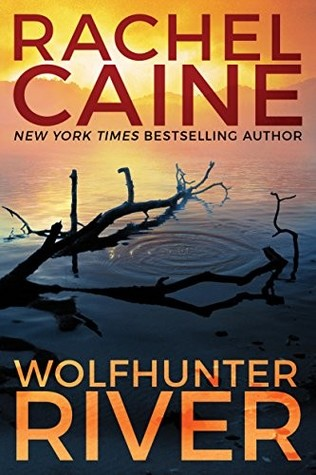 WOLFHUNTER RIVER (STILLHOUSE LAKE, BOOK #3) by RACHEL CAINE: BOOK REVIEW