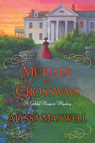 MURDER AT CROSSWAYS (GILDED NEWPORT MYSTERY, #7) BY ALYSSA MAXWELL: BOOK REVIEW