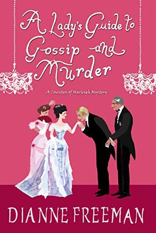 A LADY'S GUIDE TO GOSSIP AND MURDER (COUNTESS OF HARLEIGH MYSTERY #2) BY DIANNE FREEMAN: BOOK REVIEW