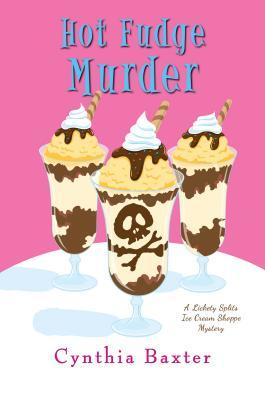HOT FUDGE MURDER (A LICKETY SPLITS MYSTERY #2) BY CYNTHIA BAXTER: BOOK REVIEW