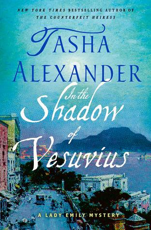 IN THE SHADOW OF VESUVIUS (LADY EMILY MYSTERY #14) BY TASHA ALEXANDER: BOOK REVIEW