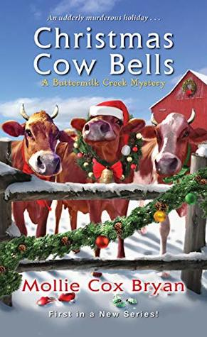 CHRISTMAS COW BELLS ( BUTTERMILK CREEK MYSTERY #1) BY MOLLIE COX BRYAN: BOOK REVIEW