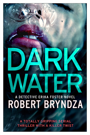 DARK WATER (DETECTIVE ERIKA FOSTER, BOOK #3) BY ROBERT BRYNDZA: BOOK REVIEW