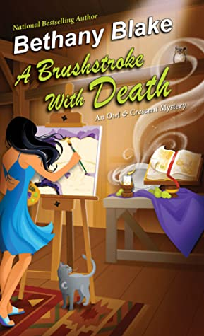 A BRUSHSTROKE WITH DEATH (AN OWL AND CRESCENT MYSTERY, BOOK #1) BY BETHANY BLAKE: BOOK REVIEW