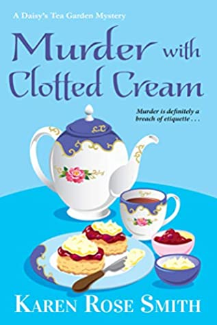 MURDER WITH CLOTTED CREAM (DAISY'S TEA GARDEN MYSTERY #5) BY KAREN ROSE SMITH: BOOK REVIEW