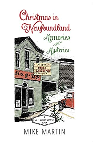 CHRISTMAS IN NEWFOUNDLAND – MEMORIES AND MYSTERIES (THE SGT. WINDFLOWER MYSTERIES) BY MIKE MARTIN: BOOK REVIEW