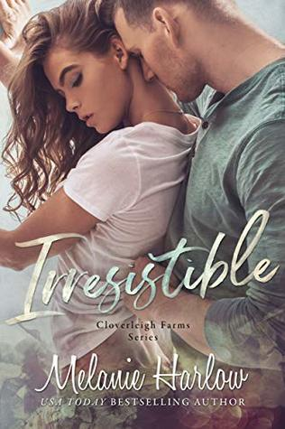 IRRESISTIBLE (CLOVERLEIGH FARMS, BOOK #1) BY MELANIE HARLOW: BOOK REVIEW
