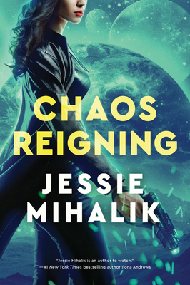 CHAOS REIGNING (CONSORTIUM REBELLION, BOOK #3) BY JESSIE MIHALIK: BOOK REVIEW