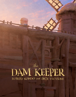 THE DAM KEEPER (DAM KEEPER, BOOK #1) BY ROBERT KONDO AND DICE TSUTSUMI: BOOK REVIEW