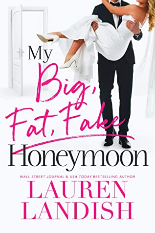 MY BIG FAT FAKE HONEYMOON (BIG, FAT, FAKE, BOOK #3) BY LAUREN LANDISH: BOOK REVIEW