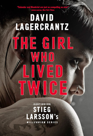 THE GIRL WHO LIVED TWICE (MILLENNIUM, BOOK #6) BY DAVID LAGERCRANTZ: BOOK REVIEW