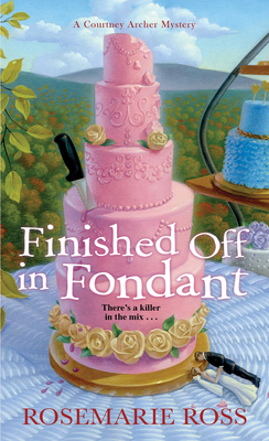FINISHED OFF IN FONDANT (COURTNEY ARCHER MYSTERY #2) BY ROSEMARIE ROSS: BOOK REVIEW
