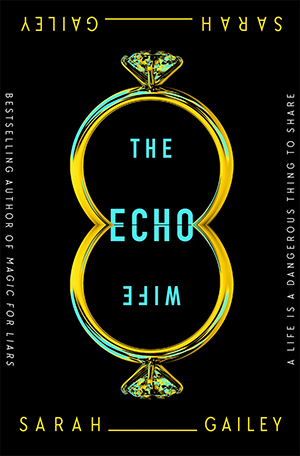 THE ECHO WIFE BY SARAH GAILEY: BOOK REVIEW
