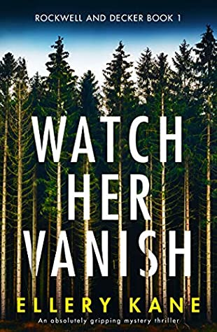 WATCH HER VANISH (ROCKWELL AND DECKER, BOOK #1) BY ELLERY KANE: BOOK REVIEW