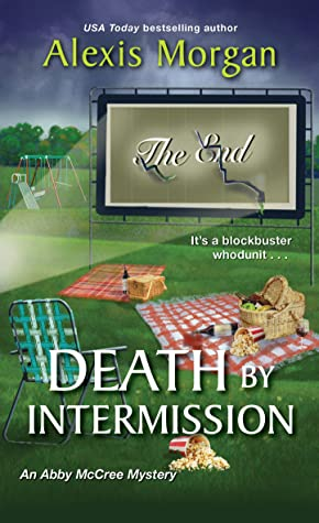 DEATH BY INTERMISSION (ABBY MCCREE MYSTERY, BOOK #4) BY ALEXIS MORGAN: BOOK REVIEW