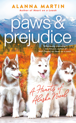 PAWS AND PREJUDICE (HEARTS OF ALASKA, #2) BY ALANNA MARTIN: BOOK REVIEW