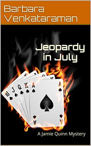 JEOPARDY IN JULY (JAMIE QUINN MYSTERY, BOOK #5) BY BARBARA VENKATARAMAN: BOOK REVIEW