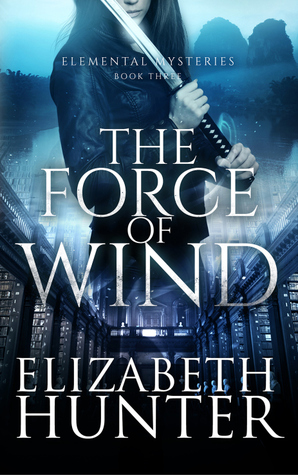 THE FORCE OF WIND (ELEMENTAL MYSTERIES, BOOK #3) BY ELIZABETH HUNTER: BOOK REVIEW