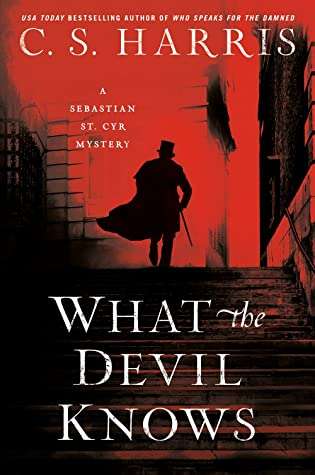 WHAT THE DEVIL KNOWS (SEBASTIAN ST. CYR MYSTERY, #16) BY C.S. HARRIS: BOOK REVIEW