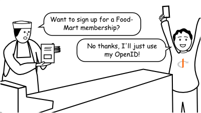 "Comic about OpenID.  A man at a cash register says, ""Want to sign up for a Food-Mart membership?"" and the customer says excitedly, ""No thanks, I'll just use my OpenID!"""