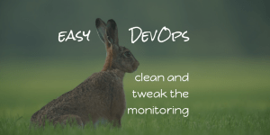 easy DevOps: clean and tweak the monitoring