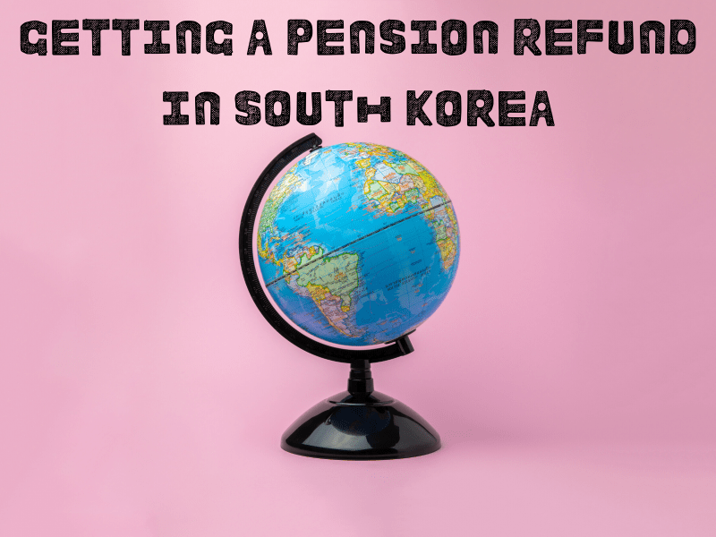 Getting a Pension Refund in South Korea