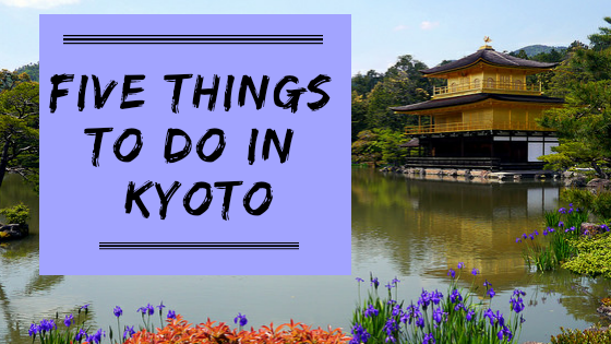 Five Things to Do in Kyoto
