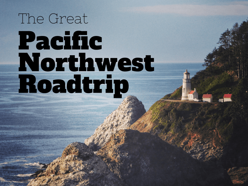 The Great Pacific Northwest Roadtrip