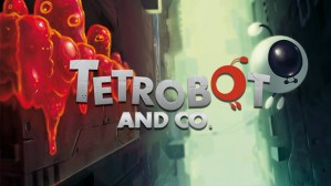 Tetrobot and Co. Feature Image