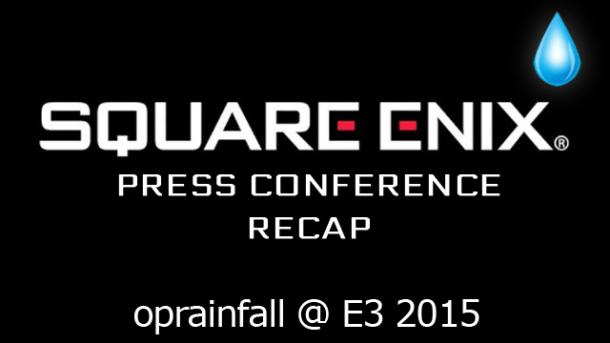 E3 2015 Square Enix Conference Recap