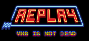 Replay: VHS is Not Dead | oprainfall