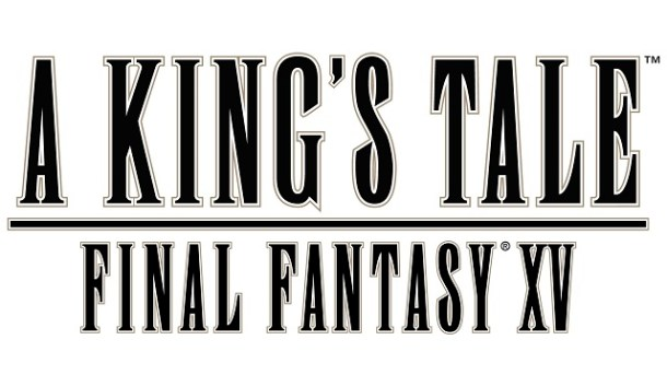 Final Fantasy XV: A King's Tale | oprainfall