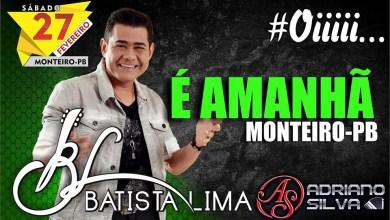 É AMANHÃ! Batista Lima e Adriano Silva na Churrascaria Cariri 4
