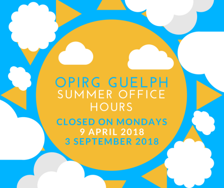 Image of a Sun on Blue Sky Background. TEXT: OPIRG GUELPH SUMMER OFFICE HOURS, CLOSED ON MONDAYS, FROM 9 APRIL 2018 TO 3 SEPTEMBER 2018