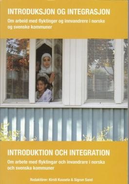 Introduksjon og integrasjon Om arbeid med flyktninger og innvandrere i norske og svenske kommuner