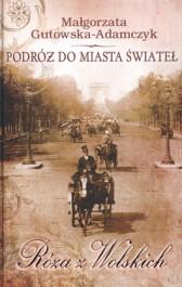 """""""Podróż do miasta świateł, Róża z Wolskich"""" – Małgorzata Gutowska- Adamczyk"""