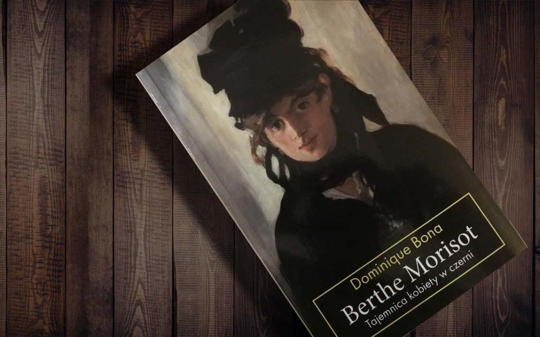 """""""Berthe Morisot. Tajemnica kobiety w czerni""""  Dominique Bona"""