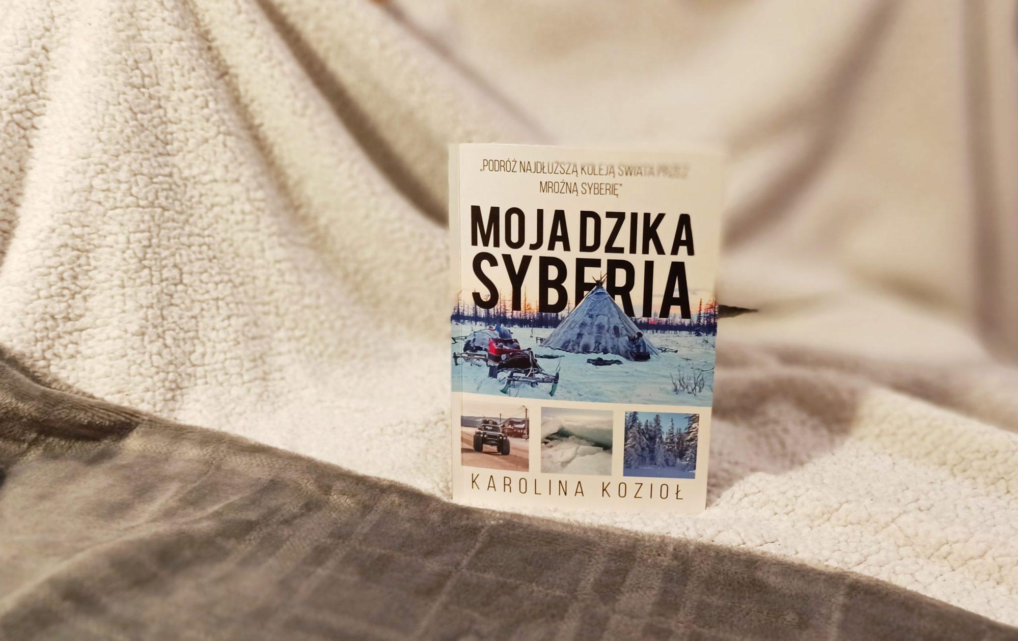 """""""Moja dzika Syberia"""" Karoliny Kozioł [książka]"""