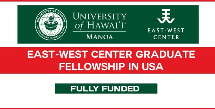 East-West Center Fellowship Graduate Fellowship 2022 in USA (Fully Funded)
