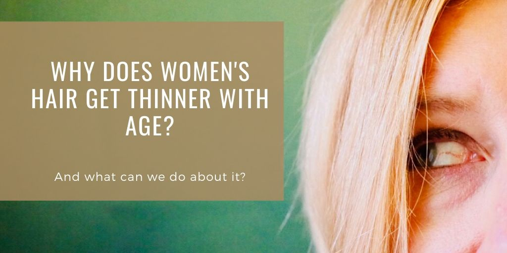 why does women's hair get thinner with age and what can we do about it?