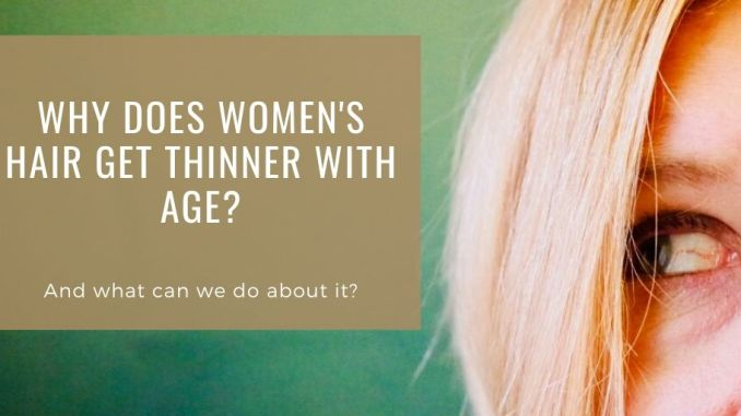 Why does women's hair get thinner with age?