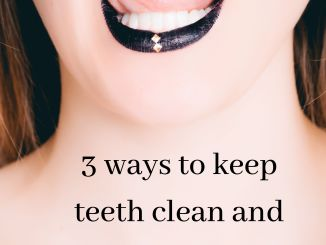 3 ways to keep teeth clean and healthy