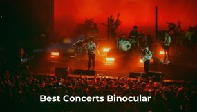 Best Binoculars For Concerts