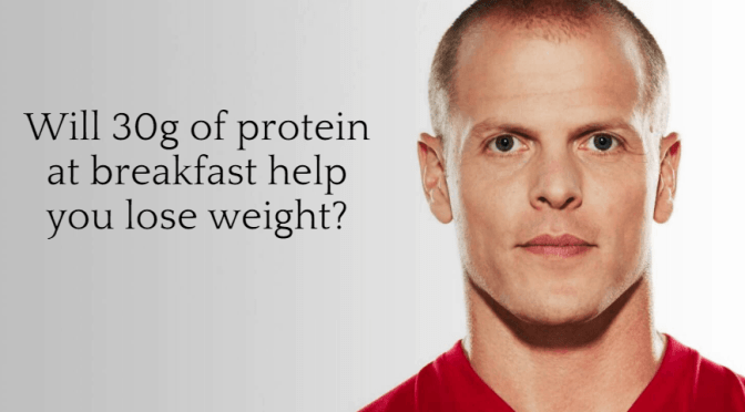 Will Tim Ferriss' 30g of protein at breakfast help you lose weight?
