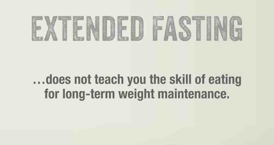 extended fasting does not teach you the skill of eating