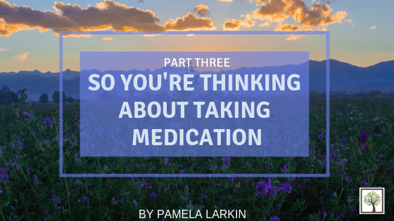 So You're Thinking About Taking Medication: Part Three