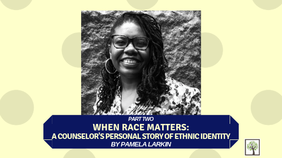 PART TWO of When Race Matters: A Counselor's Personal Story of Ethnic Identity