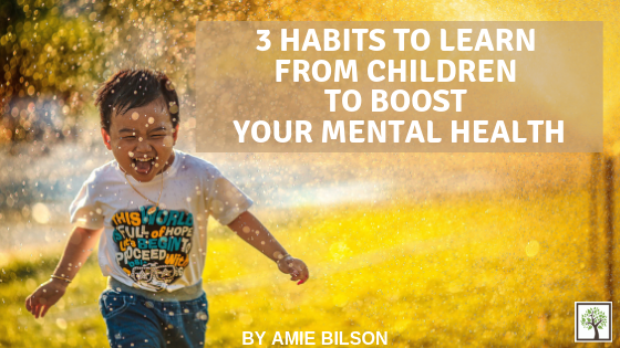 3 Habits to Learn from Children to Boost Your Mental Health