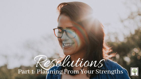 Resolutions: Planning From Your Strengths