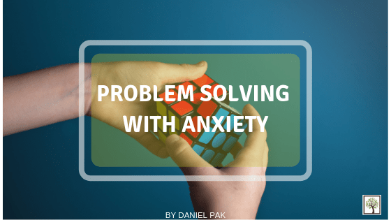 Problem Solving With Anxiety